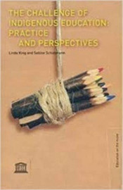 Challenge Of Indigenous Education: Practice And Perspectives