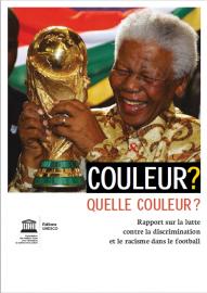 Couleur? Quelle couleur? Rapport sur la lutte contre la discrimination et le racisme dans le football
