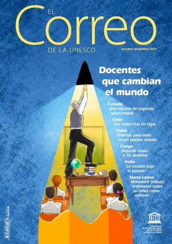 EL Correo de la Unesco: Docentes que cambian el mundo: octubre-diciembre 2019