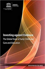 Investing against Evidence: The Global State of Early Childhood Care and Education (Education on the Move)