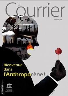Le Courrier de l'Unesco (2018_2): Bienvenue dans l'Anthropocène !