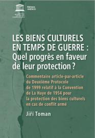 Les biens culturels en temps de guerre : quel progrès en faveur de leur protection ?