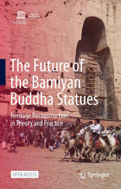 The Future of the Bamiyan Buddha Statues – Heritage Reconstruction in Theory and Practice