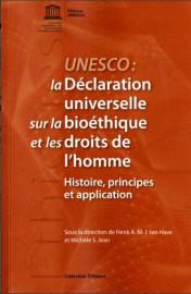 UNESCO: la Déclaration universelle sur la bioéthique et les droits de l'homme: histoire, principes et application