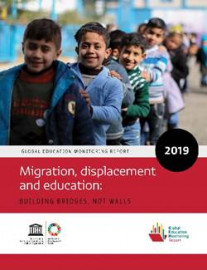 Global Education Monitoring Report 2019 Migration, displacement and education: building bridges, not walls