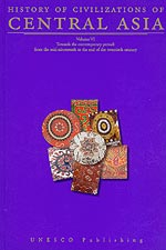 History of Civilizations of Central Asia  Volume VI: Towards the Contemporary Period: From the Mid-nineteenth to the End of the Twentieth Century